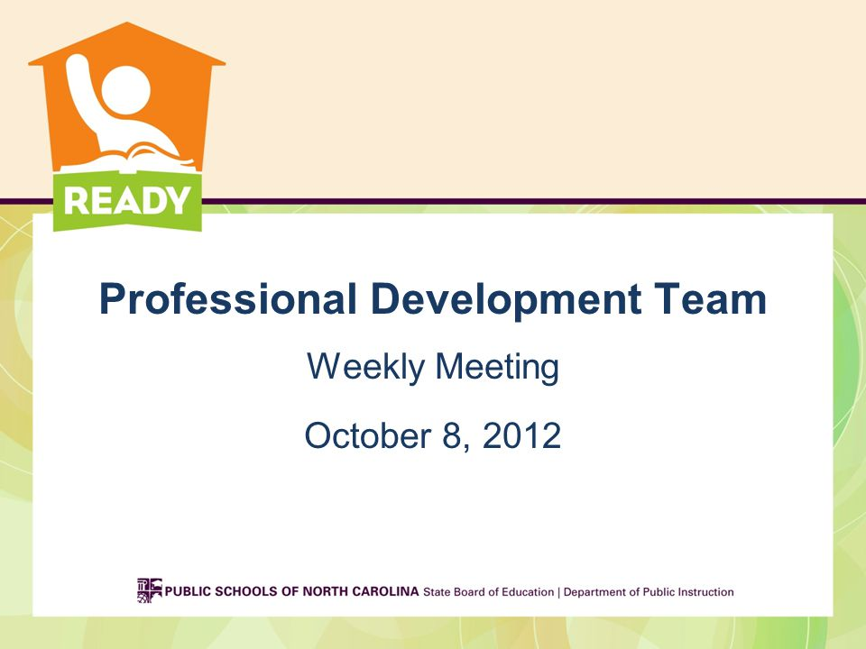 Professional Development Team Weekly Meeting October 8, 2012