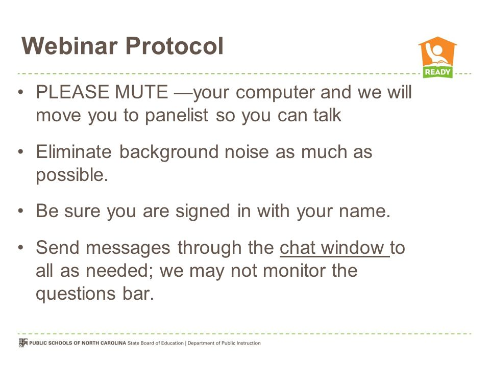 Webinar Protocol PLEASE MUTE —your computer and we will move you to panelist so you can talk Eliminate background noise as much as possible.