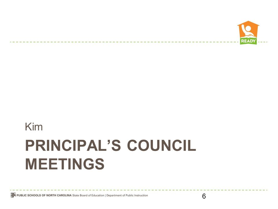 PRINCIPAL'S COUNCIL MEETINGS Kim 6