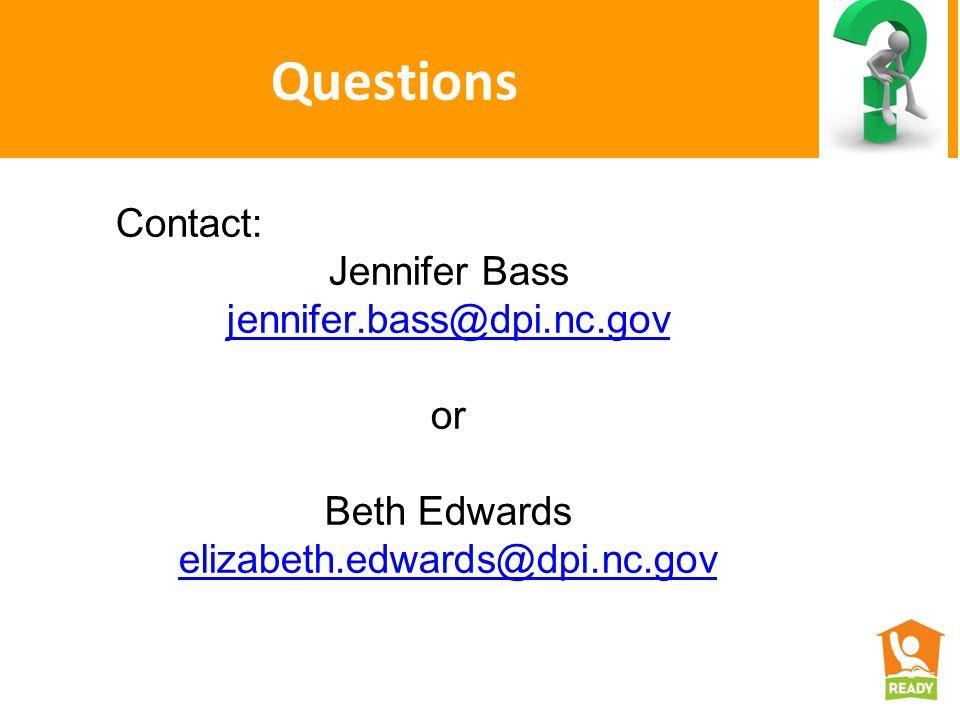 Questions Contact: Jennifer Bass jennifer.bass@dpi.nc.gov or Beth Edwards elizabeth.edwards@dpi.nc.gov