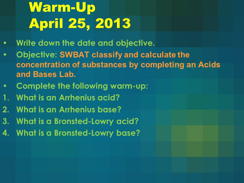 Warm-Up April 25, 2013 Write down the date and objective.