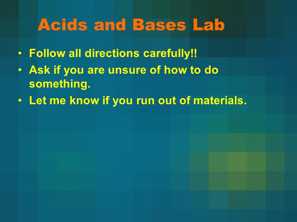 Acids and Bases Lab Follow all directions carefully!.