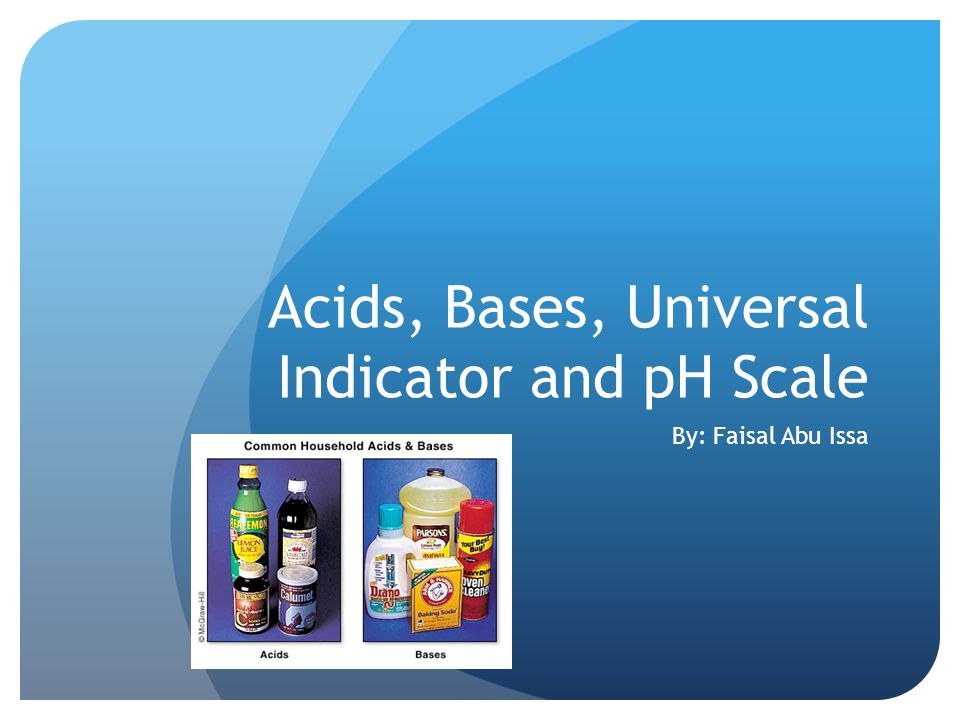 Acids, Bases, Universal Indicator and pH Scale By: Faisal Abu Issa