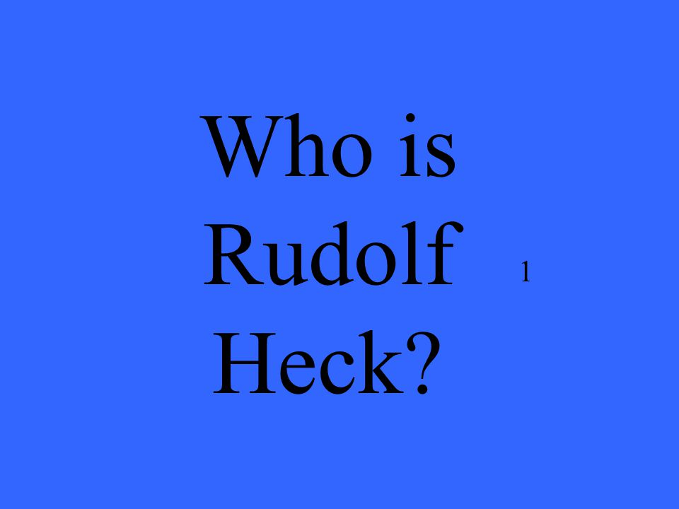 1 Who is Rudolf Heck