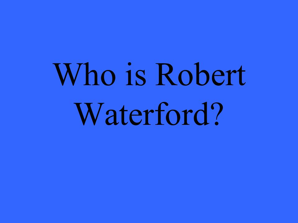 Who is Robert Waterford