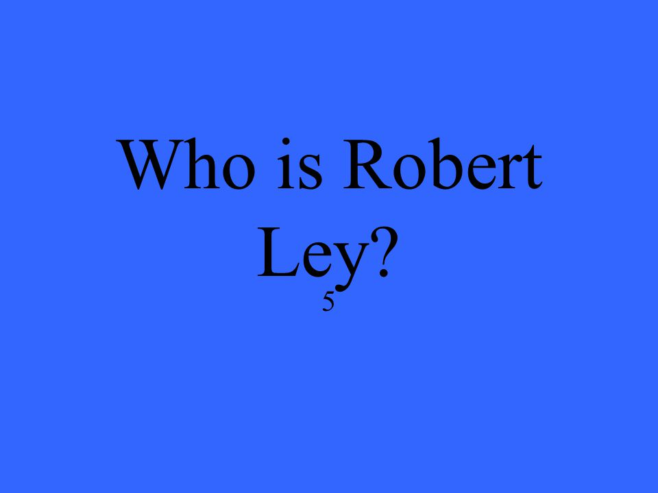 Who is Robert Ley 5