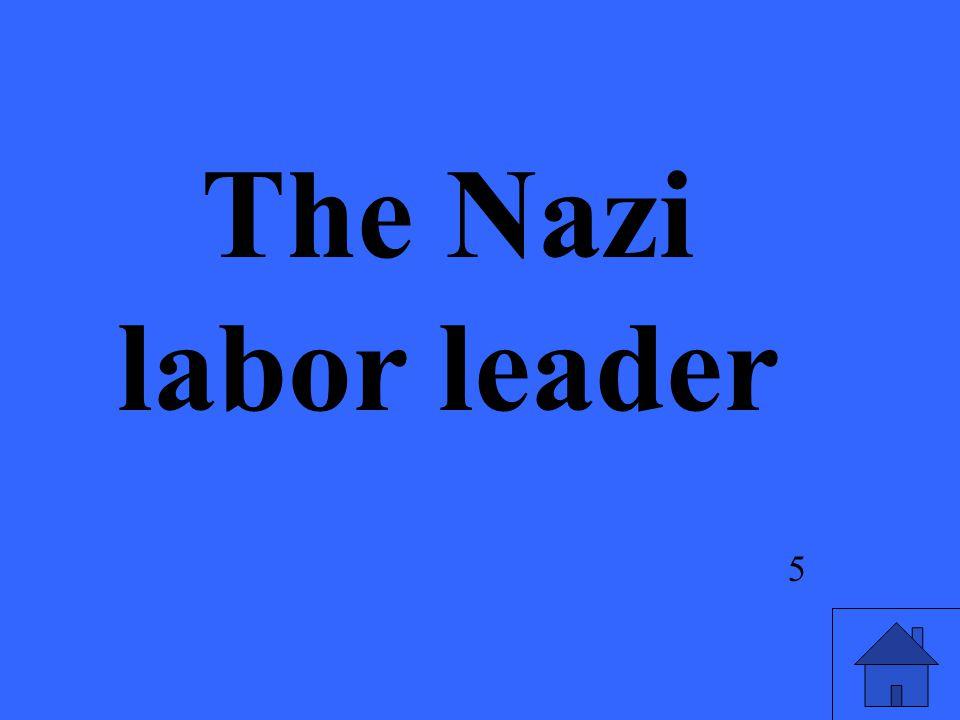 5 The Nazi labor leader