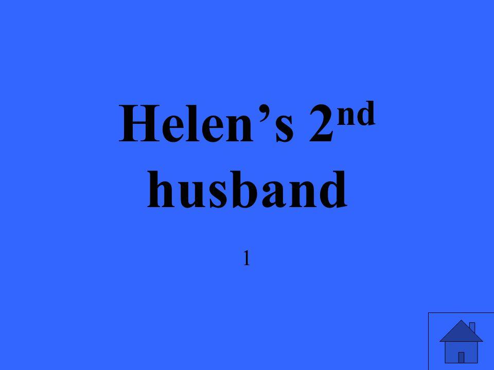 Helen's 2 nd husband 1