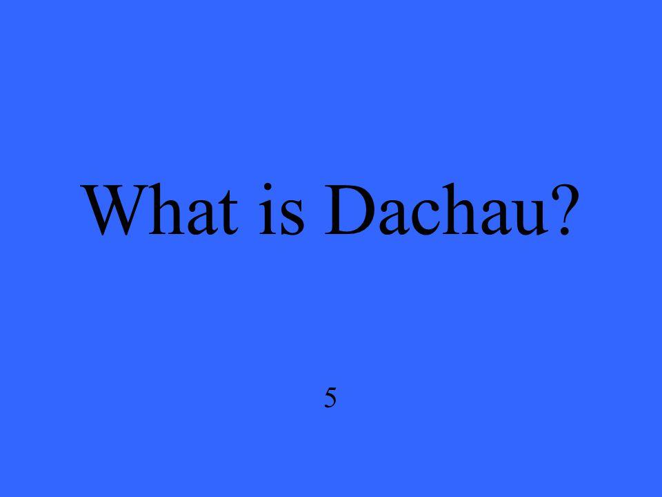 What is Dachau? 5