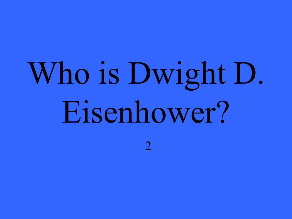 Who is Dwight D. Eisenhower 2