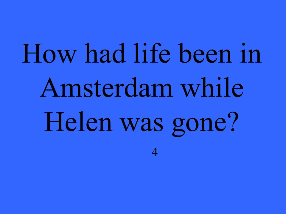 How had life been in Amsterdam while Helen was gone 4