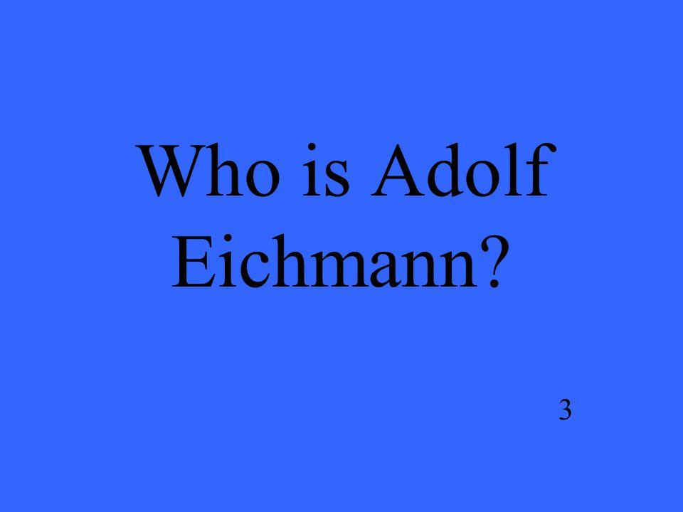 Who is Adolf Eichmann? 3