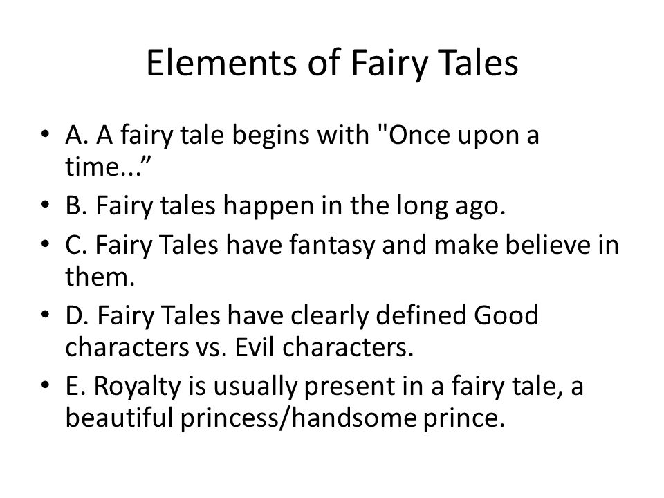 Elements of Fairy Tales A. A fairy tale begins with
