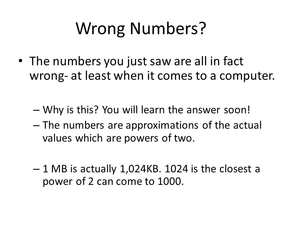 Wrong Numbers? The numbers you just saw are all in fact wrong- at least when it comes to a computer. – Why is this? You will learn the answer soon! –