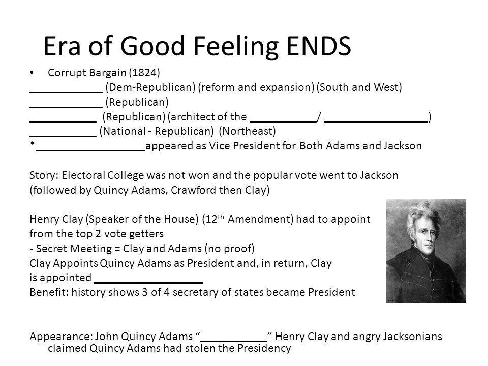 Era of Good Feeling ENDS Corrupt Bargain (1824) ____________ (Dem-Republican) (reform and expansion) (South and West) ____________ (Republican) ______