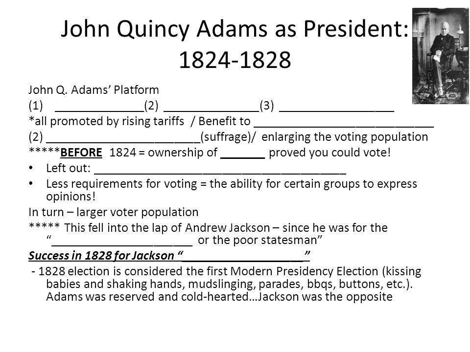 John Quincy Adams as President: 1824-1828 John Q. Adams' Platform (1)______________(2) _______________(3) __________________ *all promoted by rising t