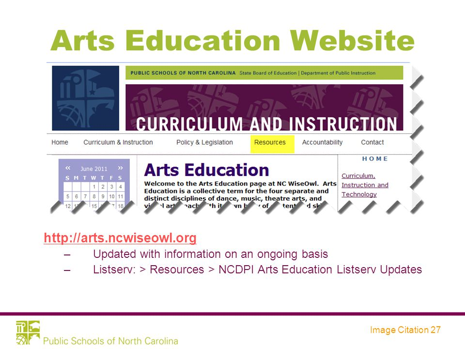 Arts Education Website http://arts.ncwiseowl.org –Updated with information on an ongoing basis –Listserv: > Resources > NCDPI Arts Education Listserv Updates Image Citation 27