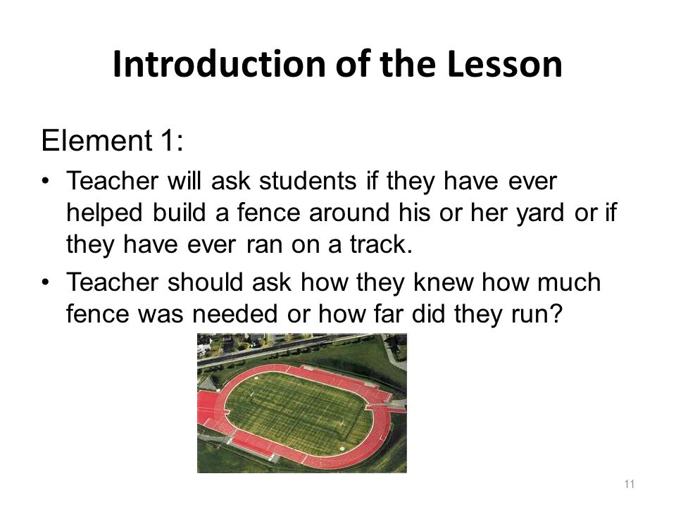 Introduction of the Lesson Element 1: Teacher will ask students if they have ever helped build a fence around his or her yard or if they have ever ran on a track.