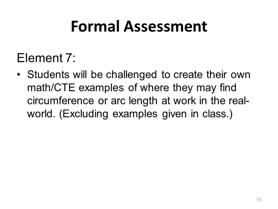 Formal Assessment Element 7: Students will be challenged to create their own math/CTE examples of where they may find circumference or arc length at work in the real- world.