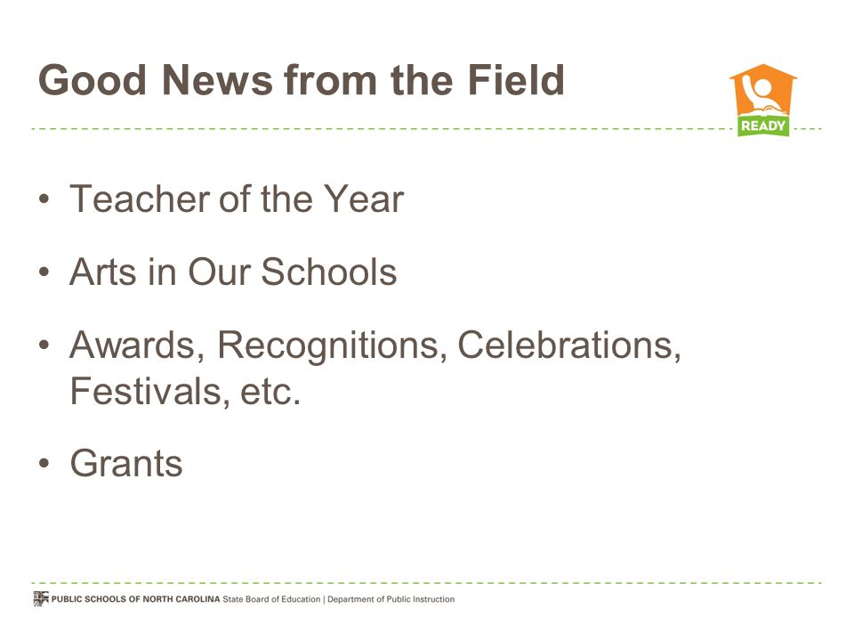 Good News from the Field Teacher of the Year Arts in Our Schools Awards, Recognitions, Celebrations, Festivals, etc. Grants