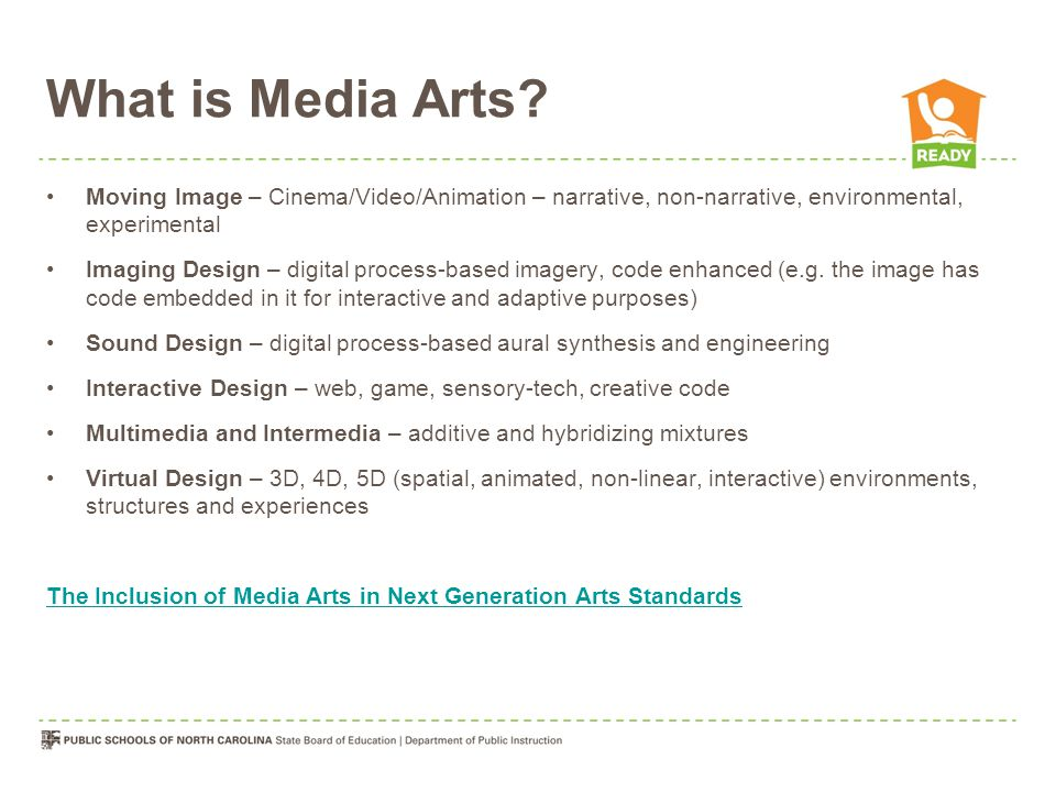 What is Media Arts? Moving Image – Cinema/Video/Animation – narrative, non-narrative, environmental, experimental Imaging Design – digital process-bas