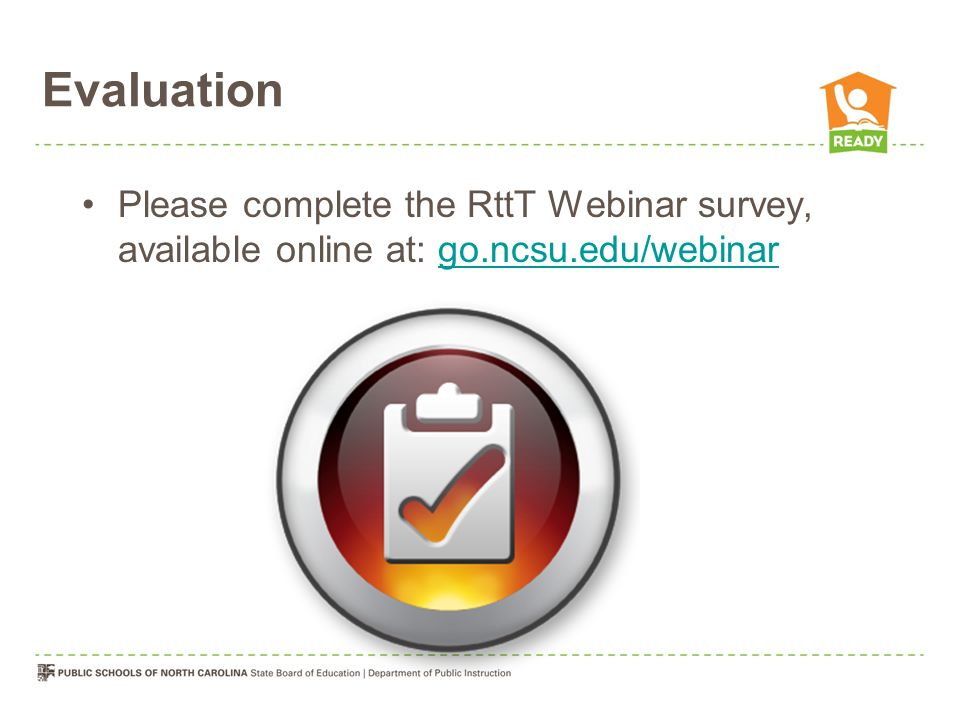 Evaluation Please complete the RttT Webinar survey, available online at: go.ncsu.edu/webinargo.ncsu.edu/webinar