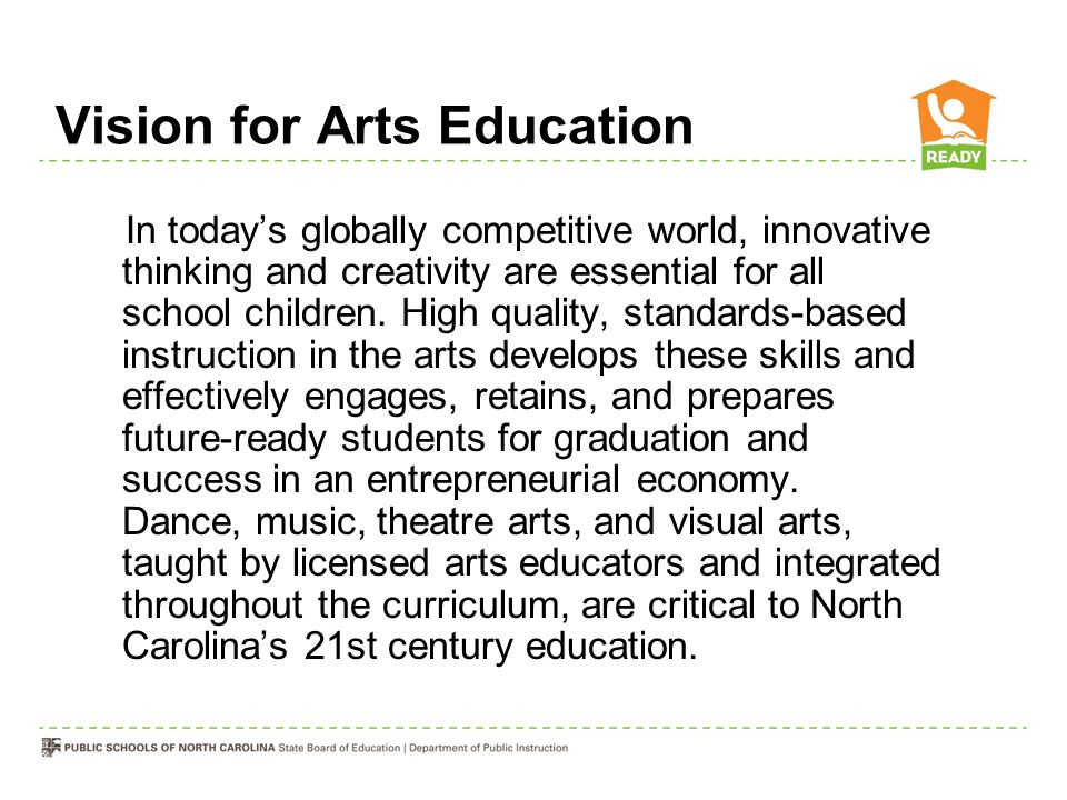 Vision for Arts Education In today's globally competitive world, innovative thinking and creativity are essential for all school children. High qualit