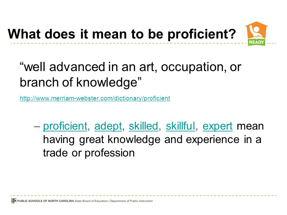 "What does it mean to be proficient? ""well advanced in an art, occupation, or branch of knowledge"" http://www.merriam-webster.com/dictionary/proficient"