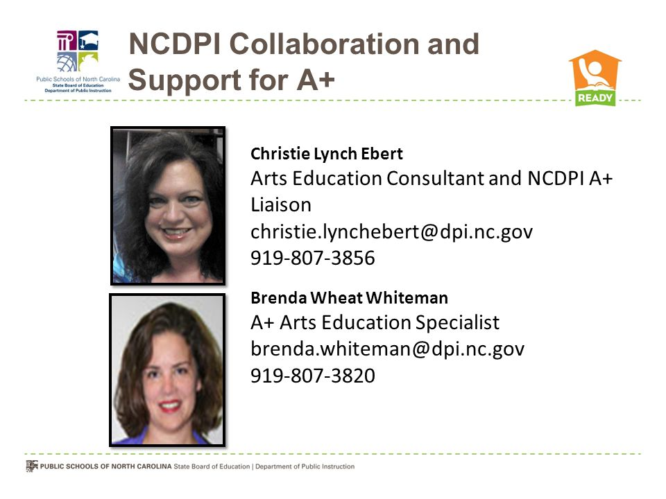 NCDPI Collaboration and Support for A+ Christie Lynch Ebert Arts Education Consultant and NCDPI A+ Liaison christie.lynchebert@dpi.nc.gov 919-807-3856