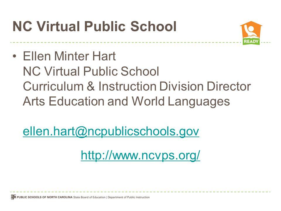 NC Virtual Public School Ellen Minter Hart NC Virtual Public School Curriculum & Instruction Division Director Arts Education and World Languages ellen.hart@ncpublicschools.gov ellen.hart@ncpublicschools.gov http://www.ncvps.org/