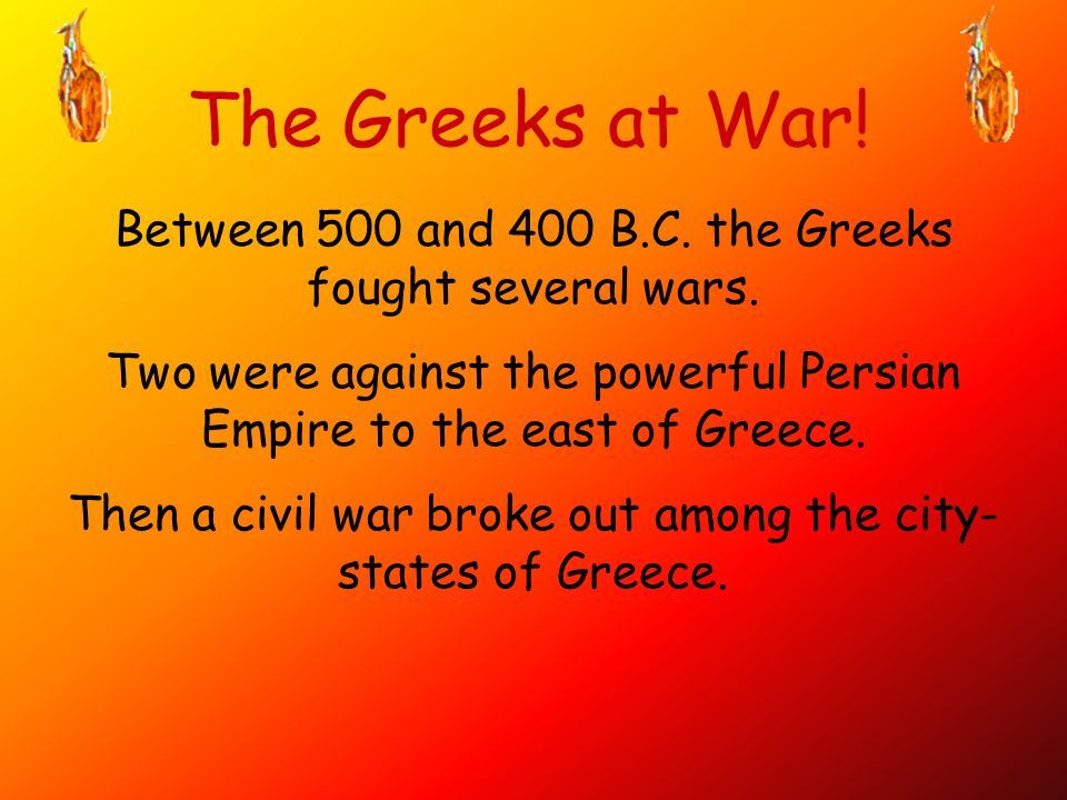 The Greeks at War.Between 500 and 400 B.C. the Greeks fought several wars.