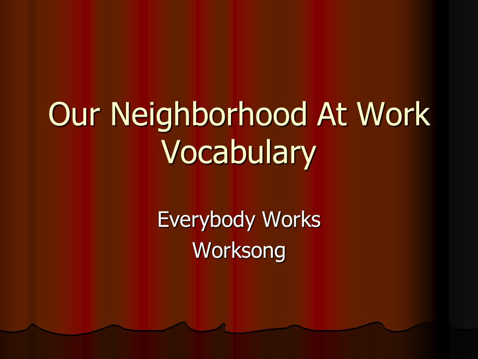 Our Neighborhood At Work Vocabulary Everybody Works Worksong