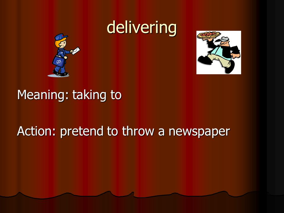 delivering Meaning: taking to Action: pretend to throw a newspaper
