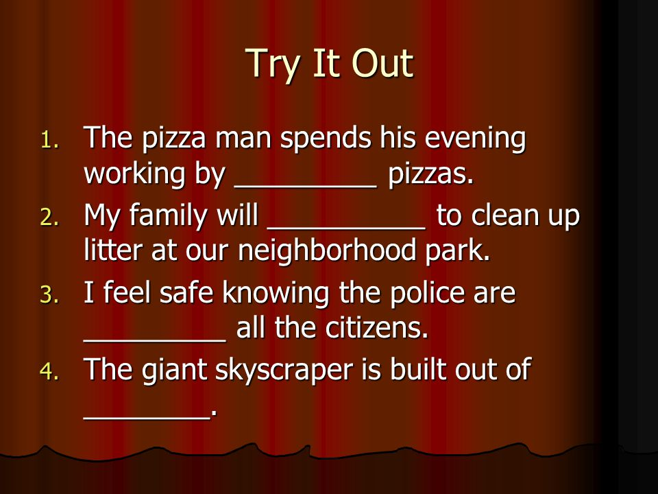Try It Out 1. The pizza man spends his evening working by _________ pizzas.