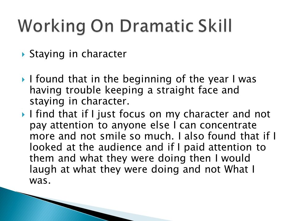  Staying in character  I found that in the beginning of the year I was having trouble keeping a straight face and staying in character.
