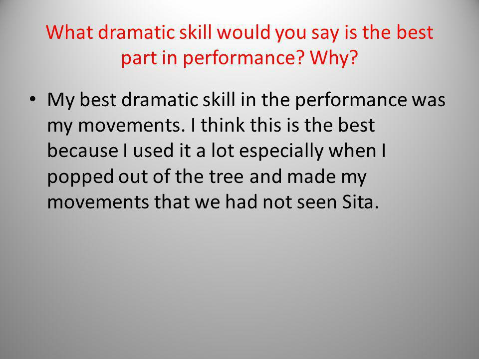 What dramatic skill would you say is the best part in performance.