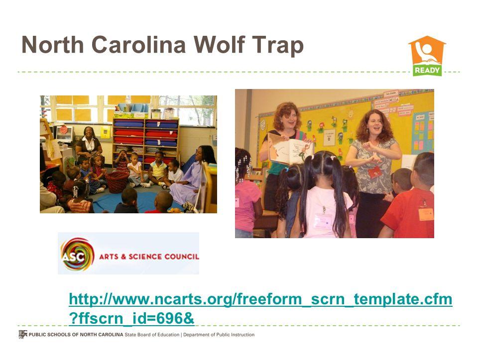 North Carolina Wolf Trap http://www.ncarts.org/freeform_scrn_template.cfm ?ffscrn_id=696&