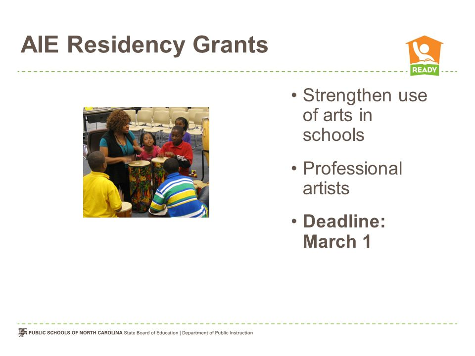 AIE Residency Grants Strengthen use of arts in schools Professional artists Deadline: March 1
