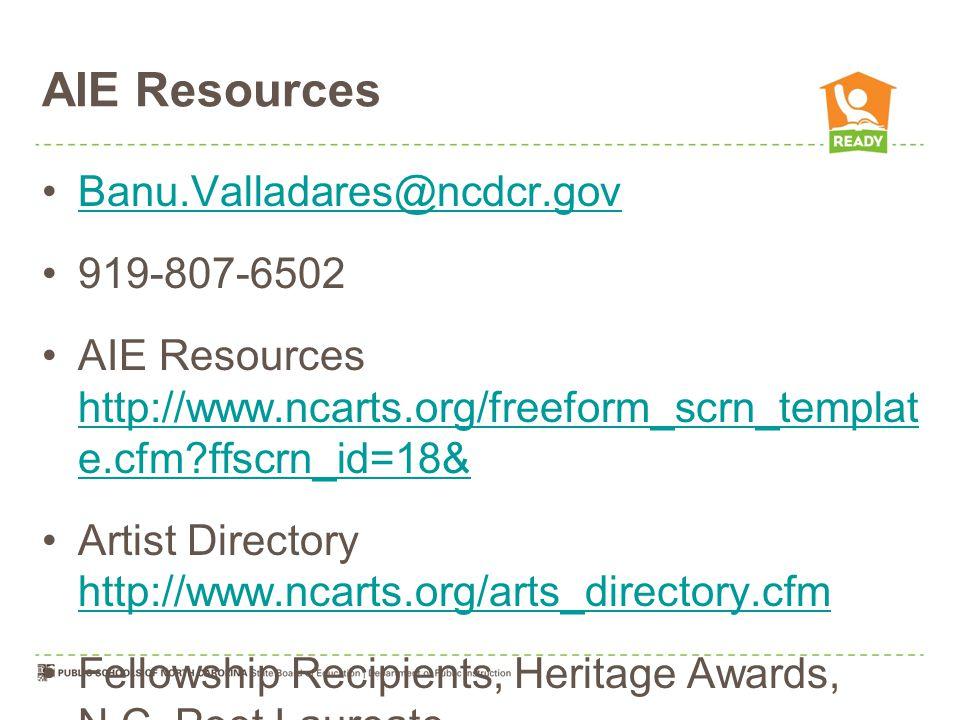 AIE Resources Banu.Valladares@ncdcr.gov 919-807-6502 AIE Resources http://www.ncarts.org/freeform_scrn_templat e.cfm ffscrn_id=18& http://www.ncarts.org/freeform_scrn_templat e.cfm ffscrn_id=18& Artist Directory http://www.ncarts.org/arts_directory.cfm http://www.ncarts.org/arts_directory.cfm Fellowship Recipients, Heritage Awards, N.C.