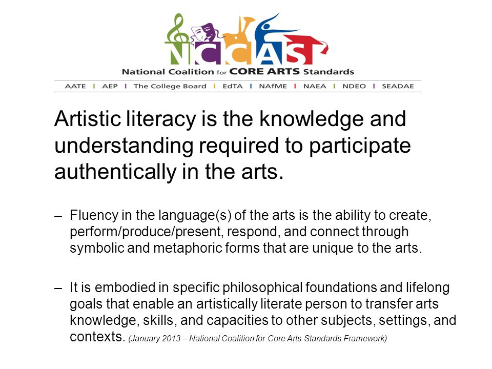 Artistic literacy is the knowledge and understanding required to participate authentically in the arts. –Fluency in the language(s) of the arts is the