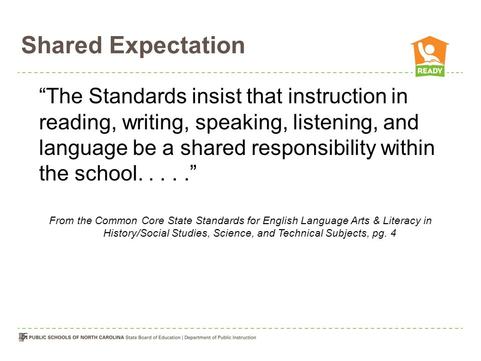 """Shared Expectation """"The Standards insist that instruction in reading, writing, speaking, listening, and language be a shared responsibility within the"""