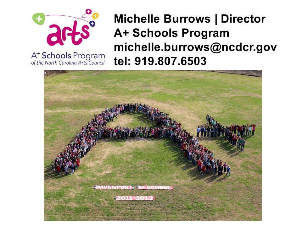 Michelle Burrows | Director A+ Schools Program michelle.burrows@ncdcr.gov tel: 919.807.6503