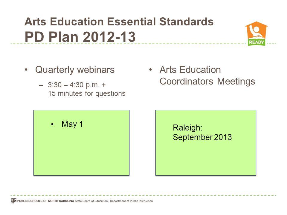 Arts Education Essential Standards PD Plan 2012-13 Quarterly webinars –3:30 – 4:30 p.m. + 15 minutes for questions Arts Education Coordinators Meeting