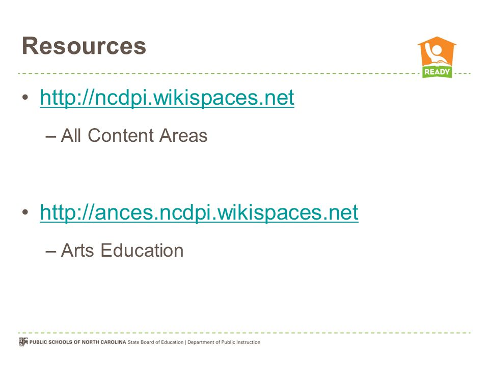 Resources http://ncdpi.wikispaces.net –All Content Areas http://ances.ncdpi.wikispaces.net –Arts Education