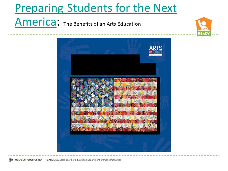 Preparing Students for the Next AmericaPreparing Students for the Next America: The Benefits of an Arts Education