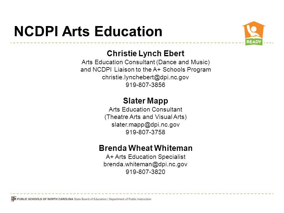 NCDPI Arts Education Christie Lynch Ebert Arts Education Consultant (Dance and Music) and NCDPI Liaison to the A+ Schools Program christie.lynchebert@