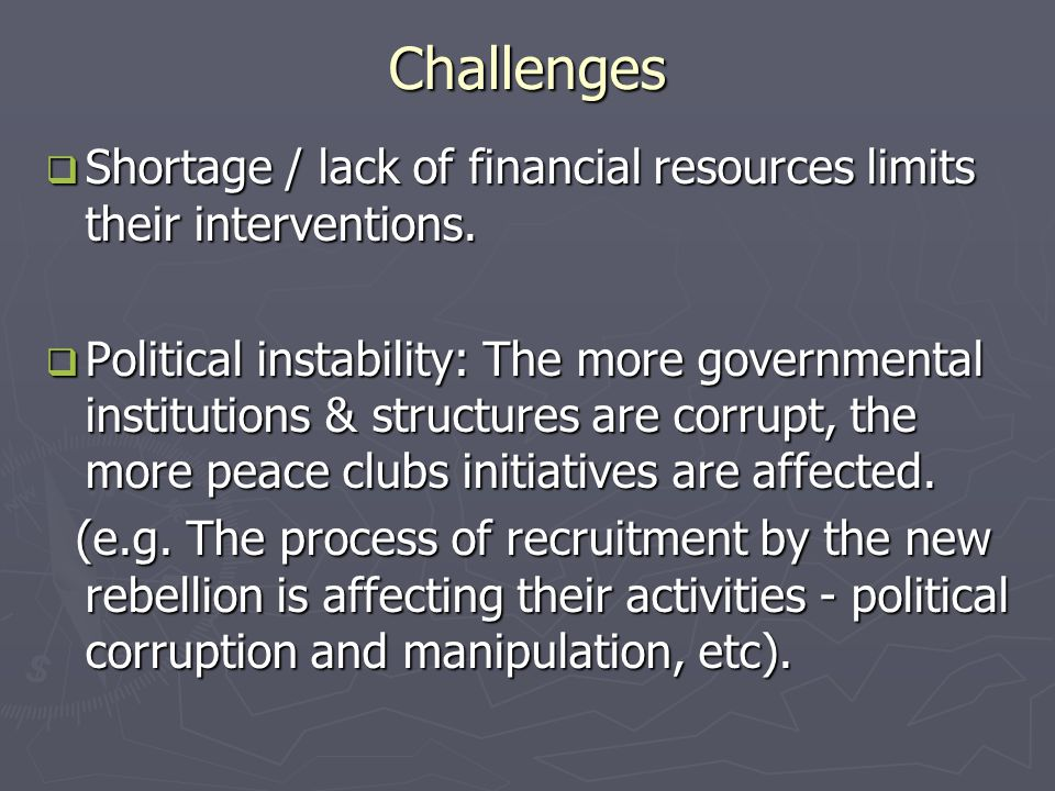 Challenges  Shortage / lack of financial resources limits their interventions.