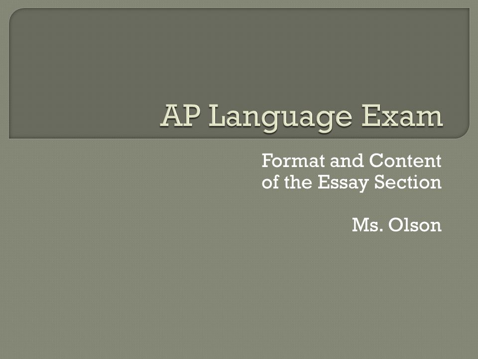 Format and Content of the Essay Section Ms. Olson