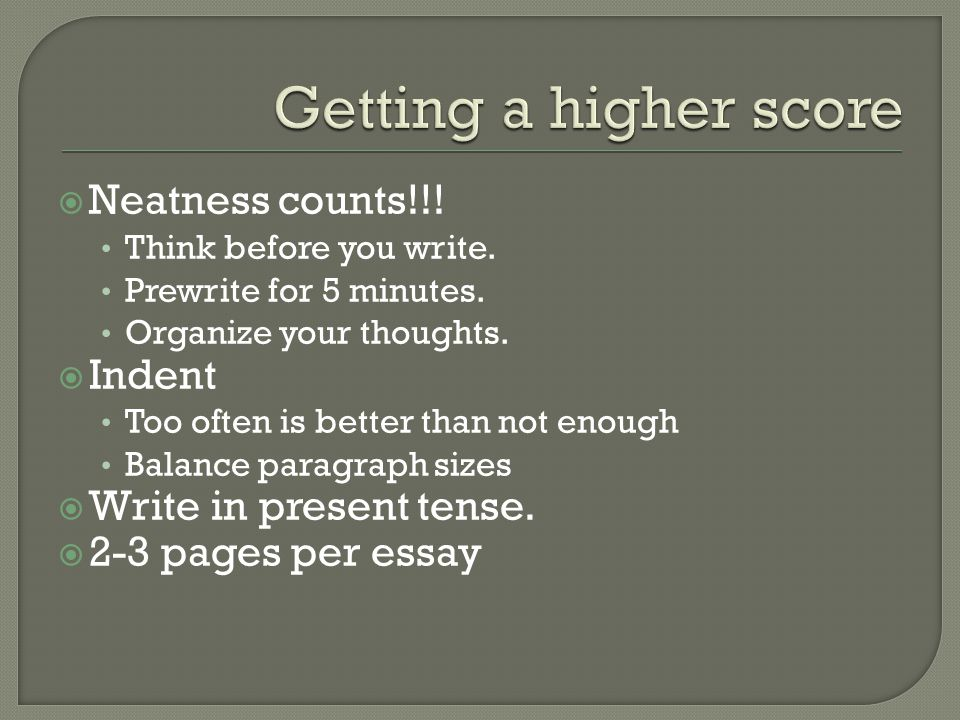  Neatness counts!!. Think before you write. Prewrite for 5 minutes.