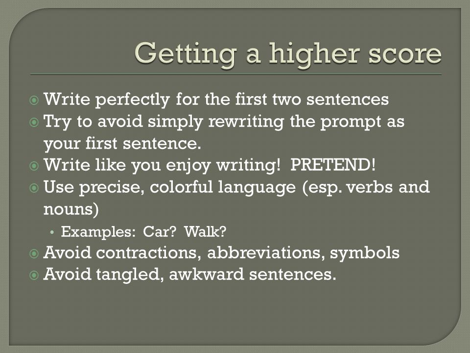  Write perfectly for the first two sentences  Try to avoid simply rewriting the prompt as your first sentence.